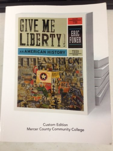 Give Me Liberty: An American History, 3rd Edition, Volume 2, Custom Edition for Mercer County Community College