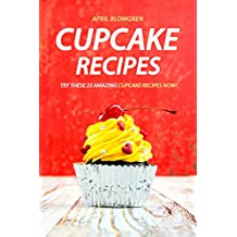 Cupcake Recipes: Try these 25 Amazing Cupcake Recipes Now!