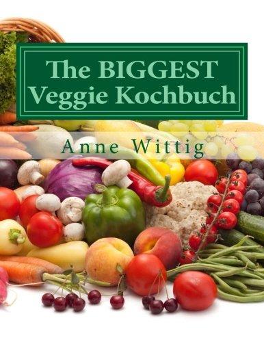 The BIGGEST Veggie Kochbuch: Vegan kochen & schlemmen