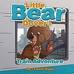 Little Bear Dover's Train Adventure | Leela Hope