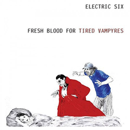 ELECTRIC SIX - FRESH BLOOD FOR TIRED VAMPYRES (LTD)