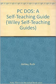 PC DOS: A Self-Teaching Guide (Wiley Self-Teaching Guides)