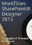 Workflows SharePoint?? Designer 2013, Concepts et Travaux Pratiques by Claude Couderc (2015-08-13)