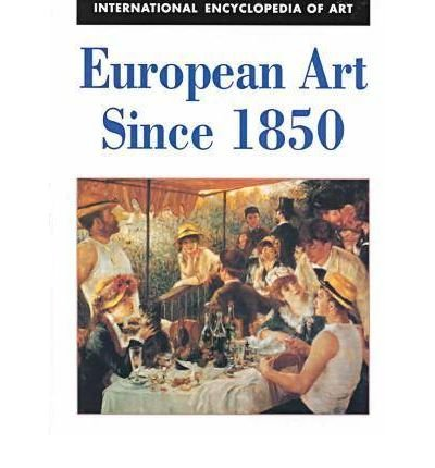 Download European Art since 1850 (International Encyclopedia of Art Series) (Hardback) - Common pdf epub