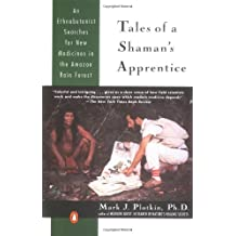 Tales of a Shaman's Apprentice: An Ethnobotanist Searches for New Medicines in the Rain Forest