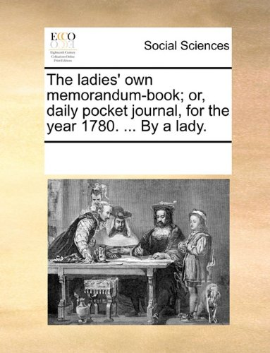 The ladies' own memorandum-book; or, daily pocket journal, for the year 1780. By a lady.