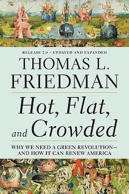 Hot, Flat, and Crowded, Release 2.0 : Why We Need a Green Revolution--And How It Can Renew America(Paperback) - 2009 Edition pdf