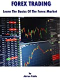 FOREX TRADING: Learn The Basics Of The Forex Market