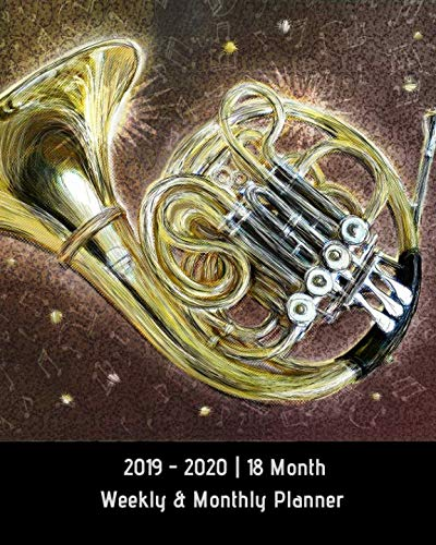 2019 - 2020 | 18 Month Weekly & Monthly Planner: July 2019 to December 2020 | Calendar in Review/Monthly Calendar with U.S./UK/ ... Music Instrumental Notes French Horn Vol. 5