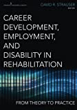 img - for Career Development, Employment, and Disability in Rehabilitation: From Theory to Practice by David Strauser Ph.D. (2013-09-17) book / textbook / text book