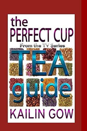 The Perfect Cup:  TEA Guide by Kailin Gow