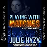 Playing with Matches: A Riley Drake Mystery, Book 1 | Julie Hyzy