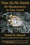 img - for Time On My Hands: My Misadventures In Time Travel book / textbook / text book