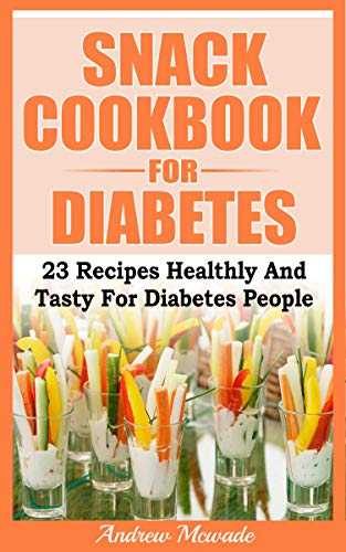 snack cookbook for diabetes 23 recipes healthly and tasty for