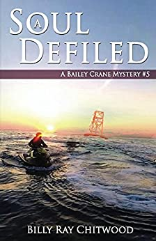 A Soul Defiled: A Bailey Crane Mystery - #5 (Bailey Crane Mysteries - Books 1-6) by [Chitwood, Billy]