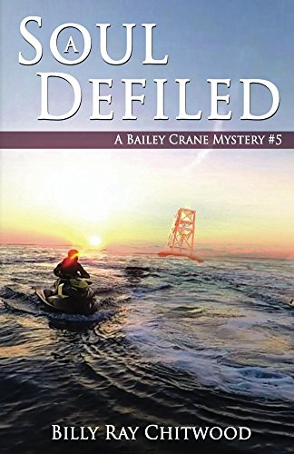 Book: A Soul Defiled - A Bailey Crane Mystery (Bailey Crane Mystery Series Book 5) by Billy Ray Chitwood