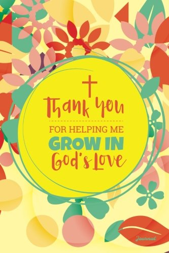 Thank You For Helping Me Grow in Gods Love Journal: Religious Teacher Journal; Lined Journal  for a Religious Teacher Appreciation Gift ()