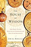 The House of Wisdom: How Arabic Science Saved Ancient Knowledge and Gave Us the Renaissance, Jim al-Khalili, 1594202796