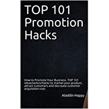 TOP 101 Promotion Hacks: How to Promote Your Business. TOP 101 ideas/tactics/hacks to market your product, attract customers and decrease customer acquisition cost.