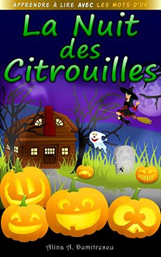 La Nuit des Citrouilles: Une histoire d'Halloween (Apprendre à lire avec les Mots d'Or t. 2) (French (Citrouilles D'halloween)