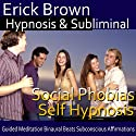 Social Phobias Self Hypnosis: Social Anxiety Disorder and Discomfort Around Crowds, Guided Meditation, Self Hypnosis, Binaural Beats Speech by  Erick Brown Hypnosis Narrated by  Erick Brown Hypnosis