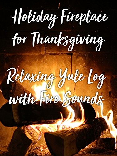 Holiday Fireplace for Thanksgiving Relaxing Yule log with Fire Sounds (Christmas Log Yule)