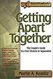Getting Apart Together: The Couples Guide to a Fair Divorce or Separation (Rebuilding Books)