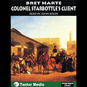 Colonel Starbottle's Client and Other Stories Audiobook