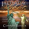 Latter-day Liberty: A Gospel Approach to Government and Politics Audiobook by Connor Boyack Narrated by Connor Boyack