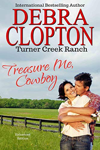 TREASURE ME, COWBOY: Enhanced Edition (Turner Creek Ranch Book 1) (Search Me Lord And Know My Heart)