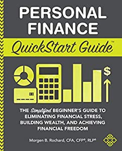 Personal Finance QuickStart Guide: The Simplified Beginner's Guide to Eliminating Financial Stress, Building Wealth, and Achieving Financial Freedom (QuickStart Guides™ - Finance)