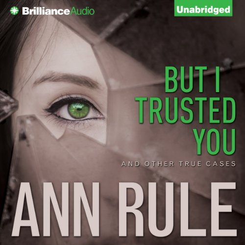 But I Trusted You and Other True Cases: Ann Rule's Crime Files, Book 14 by Brilliance Audio (Image #1)