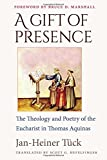 img - for A Gift of Presence: The Theology and Poetry of the Eucharist in Thomas Aquinas book / textbook / text book