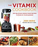 : The Vitamix Cookbook: 250 Delicious Whole Food Recipes to Make in Your Blender