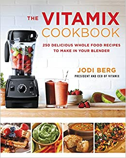 The vitamix cookbook 250 delicious whole food recipes to make in the vitamix cookbook 250 delicious whole food recipes to make in your blender jodi berg 0201562407201 amazon books forumfinder Image collections