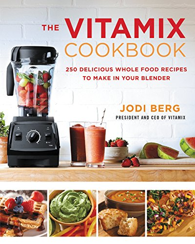The Vitamix Cookbook: 250 Delicious Whole Food Recipes to Make in Your Blender (Best Gourmet Salad Recipes)