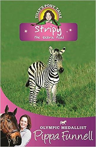 Stripy the Zebra Foal: Book 17 (Tilly's Pony Tails)