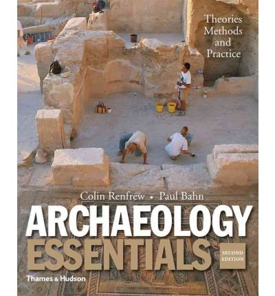 Read Online [ { ARCHAEOLOGY ESSENTIALS: THEORIES, METHODS, AND PRACTICE } ] by Renfrew, Colin (AUTHOR) Apr-15-2011 [ Paperback ] PDF