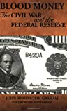 blood money the civil war and the federal reserve by john graham 2006 08 15