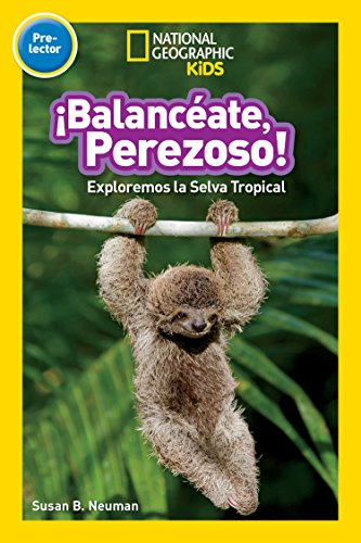 National Geographic Readers: Balanceate, Perezoso! (Swing, Sloth!) (National Geographic Readers: Pre-lector) (Spanish Edition)