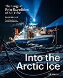 Into the Arctic Ice: The Largest Polar Expedition