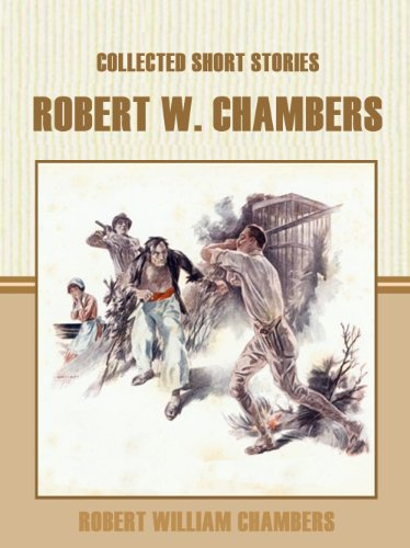 Collected Short Stories of Robert W. Chambers (English Edition)