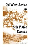 Old West Justice in Belle Plaine, Kansas, Tom S. Coke, 078842047X