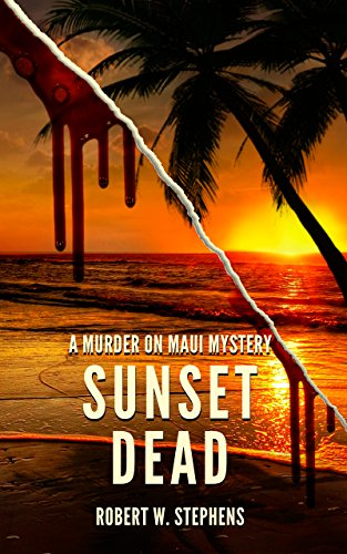 Sunset Dead: A Murder on Maui Mystery by Robert W. Stephens