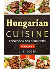 Hungarian Cuisine: Hungarian Cookbooks in English for Beginners