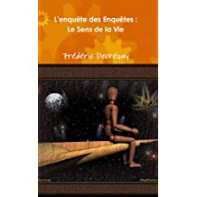 Le Sens de la Vie - L'enquête des Enquêtes (French Edition)