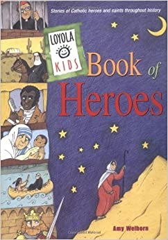 Loyola Kids Book of Heroes: Stories of Catholic Heroes and