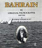Bahrain in Original Photographs 1880-1961