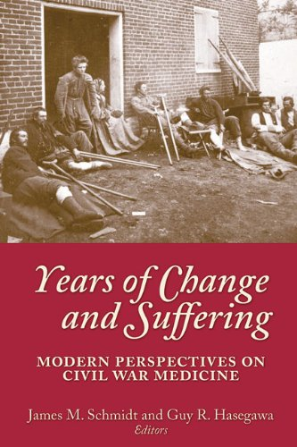 Years of Change and Suffering: Modern Perspectives on Civil War Medicine pdf