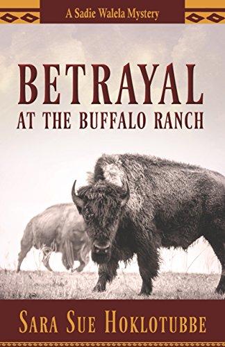 Betrayal at the Buffalo Ranch (A Sadie Walela Mystery) by [Hoklotubbe, Sara Sue]